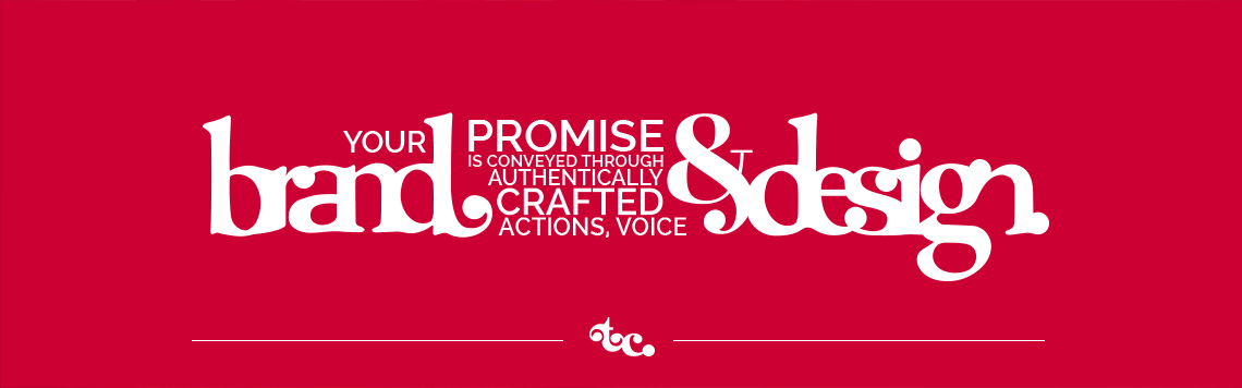 Your brand promise is conveyed through authentically crafted actions, voice and design